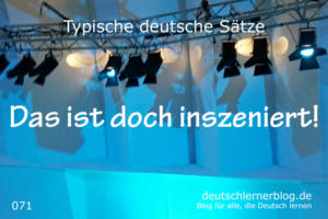 deutsche Sätze 071 das ist doch inszeniert deutschlernerblog 640