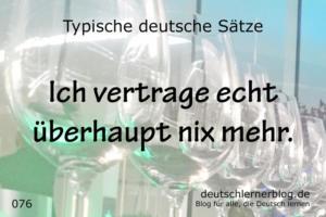 deutsche Sätze 076 Ich vertrage überhaupt nix mehr deutschlernerblog 640